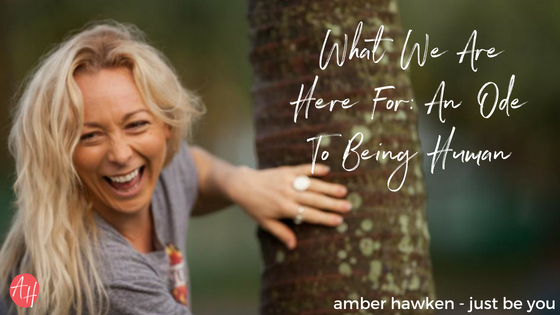 What We Are Here For: An Ode To Being Human